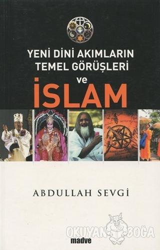 Yeni Dini Akımların Temel Görüşleri ve İslam - Abdullah Sevgi - Madve