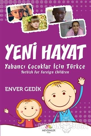 Yeni Hayat Yabancı Çocuklar İçin Türkçe - Enver Gedik - Mevsimler Kita