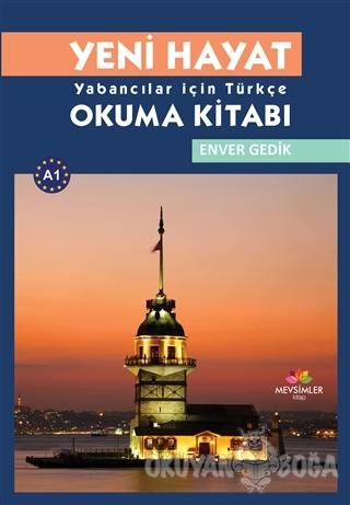 Yeni Hayat Yabancılar İçin Türkçe Okuma Kitabı - Enver Gedik - Mevsiml