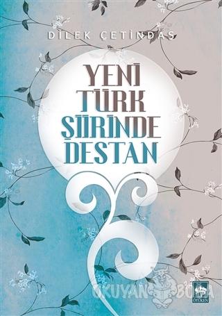 Yeni Türk Şiirinde Destan - Dilek Çetindaş - Ötüken Neşriyat
