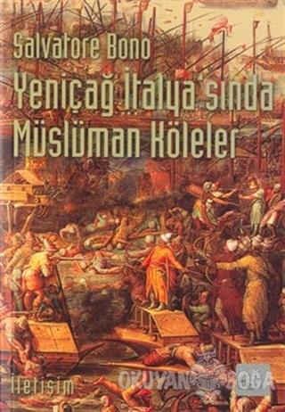 Yeniçağ İtalya'sında Müslüman Köleler - Salvatore Bono - İletişim Yayı