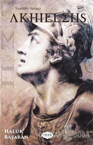 Yenilmez Savaşçı Akhilleus - Haluk Başaran - Parafiks Yayınevi