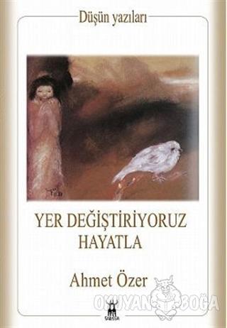 Yer Değiştiriyoruz Hayatla - Ahmet Özer - Sarissa Yayınları