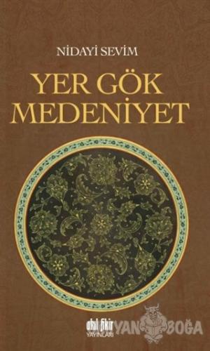 Yer Gök Medeniyet - Nidayi Sevim - Akıl Fikir Yayınları