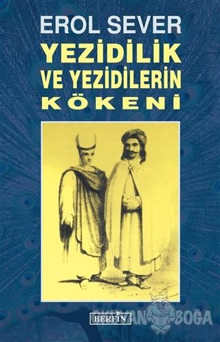 Yezidilik ve Yezidilerin Kökeni - Erol Sever - Berfin Yayınları