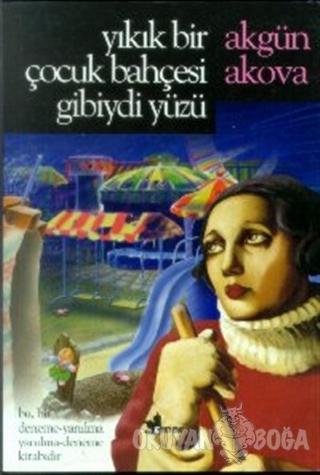 Yıkık Bir Çocuk Bahçesi Gibiydi Yüzü - Akgün Akova - Çınar Yayınları