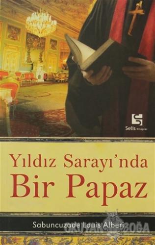 Yıldız Sarayı'nda Bir Papaz - Sabuncuzade Louis Alberi - Selis Kitapla