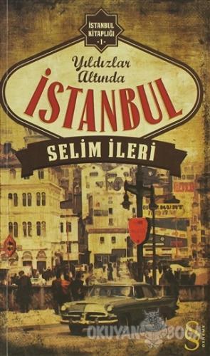 Yıldızlar Altında İstanbul - Selim İleri - Everest Yayınları