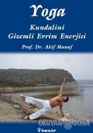 Yoga Kundalini Gizemli Evrim Enerjisi - Akif Manaf - İnkılap Kitabevi