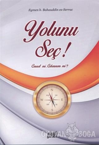 Yolunu Seç! - Eymen b. Bahauddin es-Serrac - Guraba Yayınları