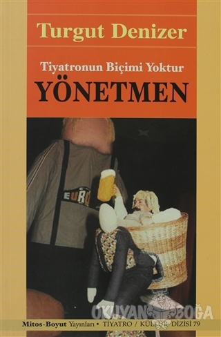 Yönetmen Tiyatronun Biçimi Yoktur - Turgut Denizer - Mitos Boyut Yayın