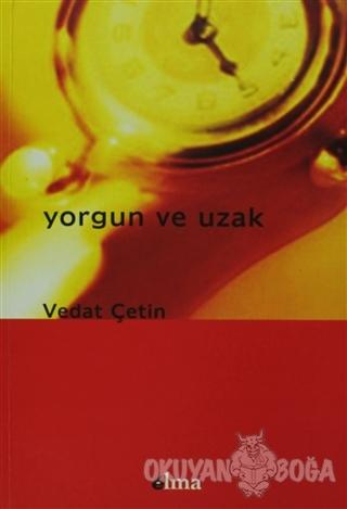 Yorgun ve Uzak - Vedat Çetin - Elma Yayınları