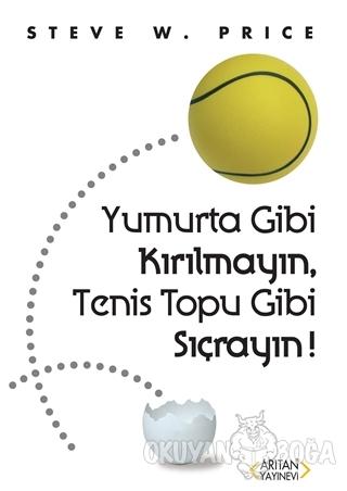 Yumurta Gibi Kırılmayın, Tenis Topu Gibi Sıçrayın! - Steve W. Price -