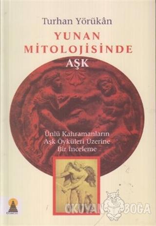 Yunan Mitolojisinde Aşk - Turhan Yörükan - Ebabil Yayınları
