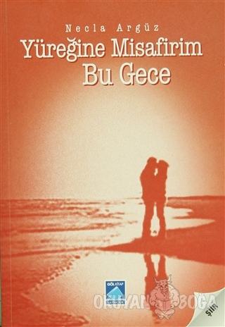 Yüreğine Misafirim Bu Gece - Necla Argüz - Göl Yayıncılık