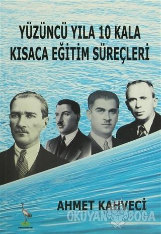 Yüzüncü Yıla 10 Kala Kısaca Eğitim Süreçleri - Ahmet Kahveci - Turna Y