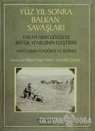 Yüzyıl Sonra Balkan Savaşları - Mesut Yaşar Tufan - İş Bankası Kültür