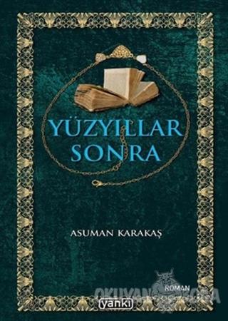 Yüzyıllar Sonra - Asuman Karakaş - Yankı Yayınları