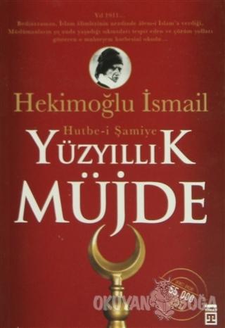 Yüzyıllık Müjde: Hutbe-i Şamiye - Hekimoğlu İsmail - Timaş Yayınları