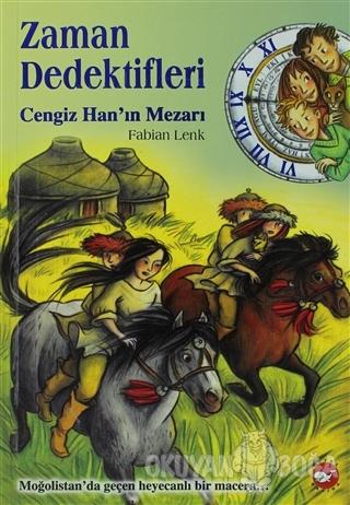Zaman Dedektifleri 3. Kitap Cengiz Han'ın Mezarı - Fabian Lenk - Beyaz