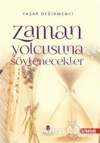 Zaman Yolcusuna Söylenecekler - Yaşar Değirmenci - Tahlil Yayınları