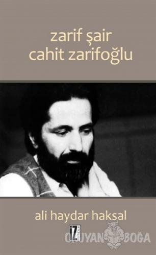 Zarif Şair Cahit Zarifoğlu - Ali Haydar Haksal - İz Yayıncılık