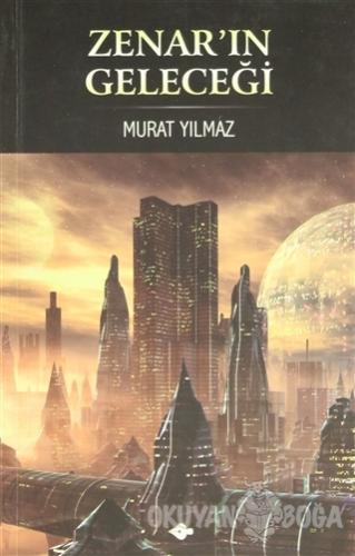 Zenar'ın Geleceği - Murat Yılmaz - P Kitap Yayıncılık