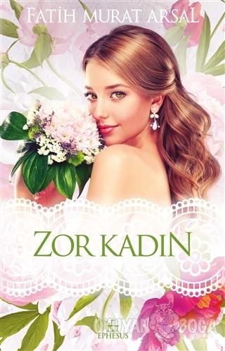 Zor Kadın - Fatih Murat Arsal - Ephesus Yayınları