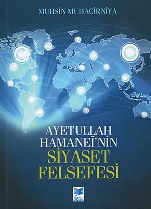 Ayetullah Hamaneî'nin Siyaset Felsefesi MUHSİN MUHACİRNİYA