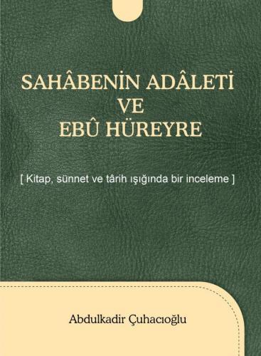 Sahâbenin Adâleti ve Ebû Hüreyre Abdulkadir Çuhacıoğlu