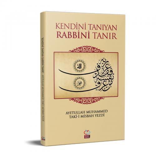 KENDİNİ TANIYAN RABBİNİ TANIR Muhammed Taki Misbah
