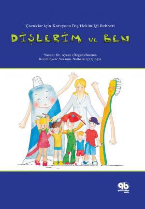Çocuklar için Koruyucu Diş Hekimliği Rehberi - Dişlerim ve Ben