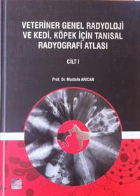Veteriner Genel Radyoloji ve Kedi, Köpek İçin Tanısal Radyografi Atlası Cilt 1