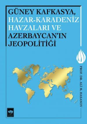 Güney Kafkasya, Hazar - Karadeniz Havzaları ve Azerbaycan'ın Jeopolitiği