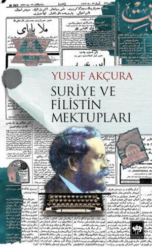 Ötüken Kitap | Suriye ve Filistin Mektupları Yusuf Akçura