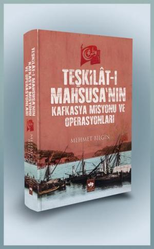 Ötüken Kitap | Teşkilat-ı Mahsusa'nın Kafkasya Misyonu ve Operasyonlar