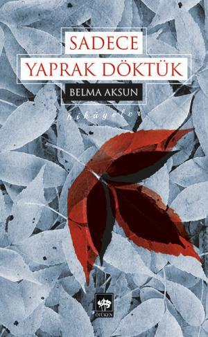 Ötüken Kitap | Sadece Yaprak Döktük Belma Aksun