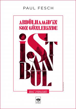Ötüken Kitap | Abdülhamid'in Son Günlerinde İstanbul Paul Fesch