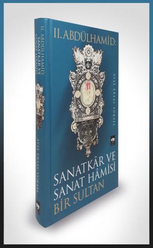 Ötüken Kitap | II. Abdülhamid: Sanatkar ve Sanat Hamisi Bir Sultan Ayş