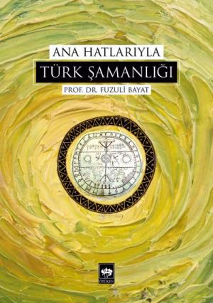 Ötüken Kitap | Ana Hatlarıyla Türk Şamanlığı Fuzuli Bayat