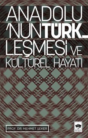 Ötüken Kitap | Anadolu'nun Türkleşmesi ve Kültürel Hayatı Mehmet Şeker