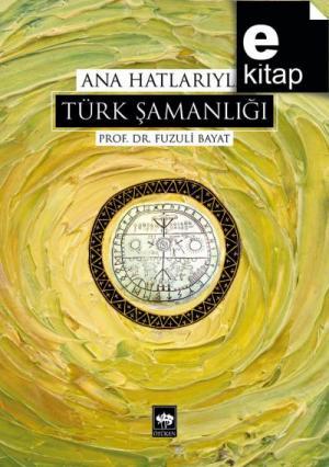 Ana Hatlarıyla Türk Şamanlığı / e-kitap