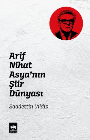 Arif Nihat Asya'nın Şiir Dünyası