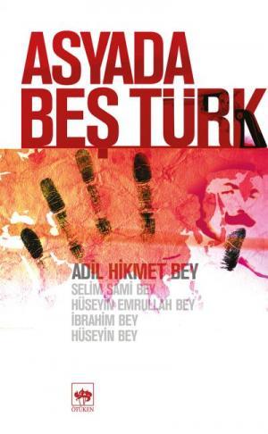 Ötüken Kitap | Asyada Beş Türk Adil Hikmet Bey