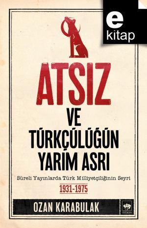 Atsız ve Türkçülüğün Yarım Asrı / e-kitap