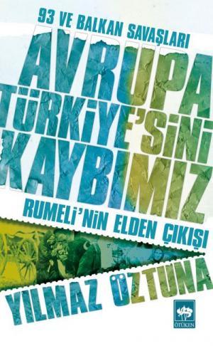 Avrupa Türkiye'sini Kaybımız / 93 ve Balkan Savaşları - Rumeli'nin Elden Çıkışı