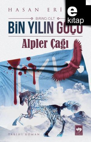 Bin Yılın Göçü Birinci Cilt: Alpler Çağı / e-kitap
