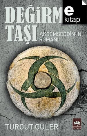 Değirmen Taşı Akşemseddin'in Romanı / e-kitap