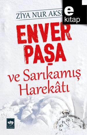 Ötüken Kitap | Enver Paşa ve Sarıkamış Harekatı Ziya Nur Aksun