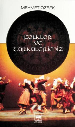 Ötüken Kitap | Folklor ve Türkülerimiz Mehmet Özbek